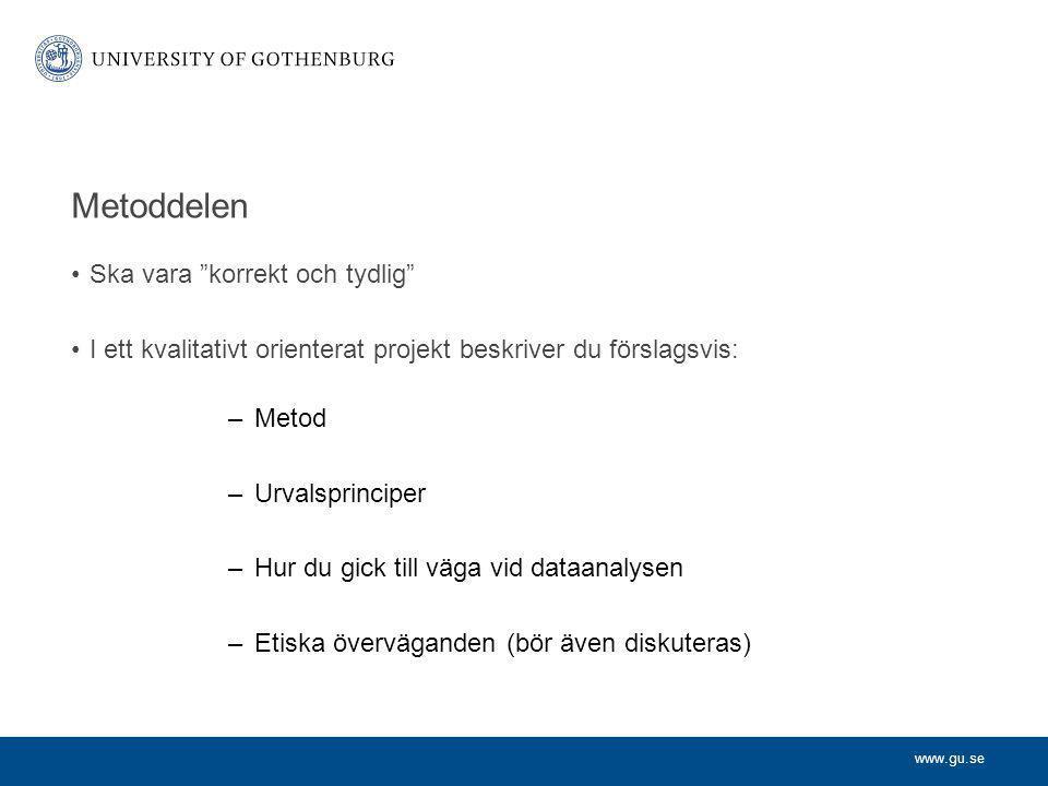 """www.gu.se Metoddelen Ska vara """"korrekt och tydlig"""" I ett kvalitativt orienterat projekt beskriver du förslagsvis: –Metod –Urvalsprinciper –Hur du gick"""