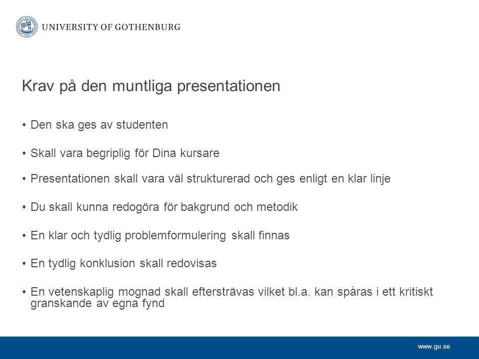 www.gu.se Krav på den muntliga presentationen Den ska ges av studenten Skall vara begriplig för Dina kursare Presentationen skall vara väl strukturera