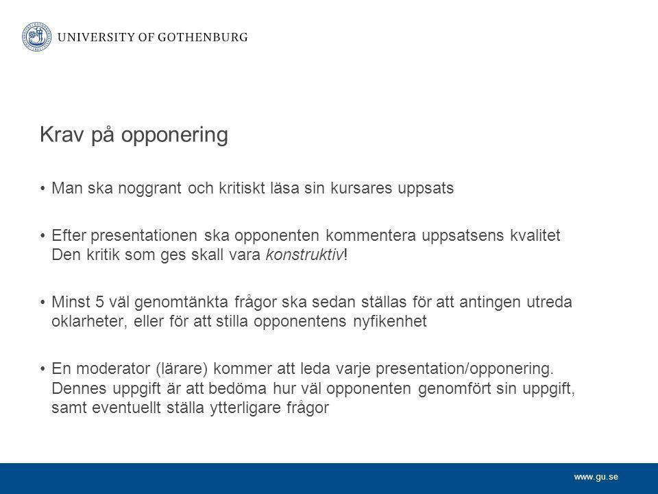 www.gu.se Krav på opponering Man ska noggrant och kritiskt läsa sin kursares uppsats Efter presentationen ska opponenten kommentera uppsatsens kvalite