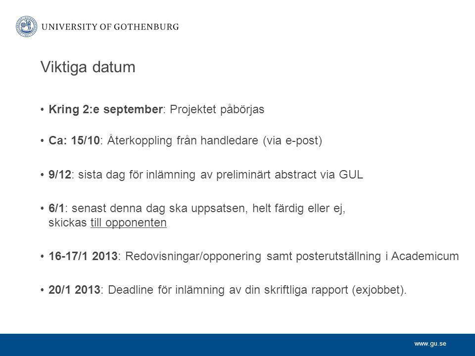 www.gu.se Viktiga datum Kring 2:e september: Projektet påbörjas Ca: 15/10: Återkoppling från handledare (via e-post) 9/12: sista dag för inlämning av