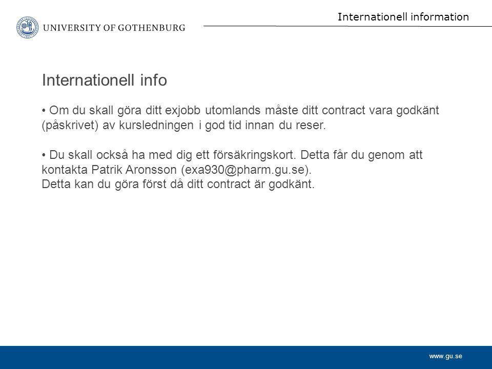 www.gu.se Internationell information Om du skall göra ditt exjobb utomlands måste ditt contract vara godkänt (påskrivet) av kursledningen i god tid in