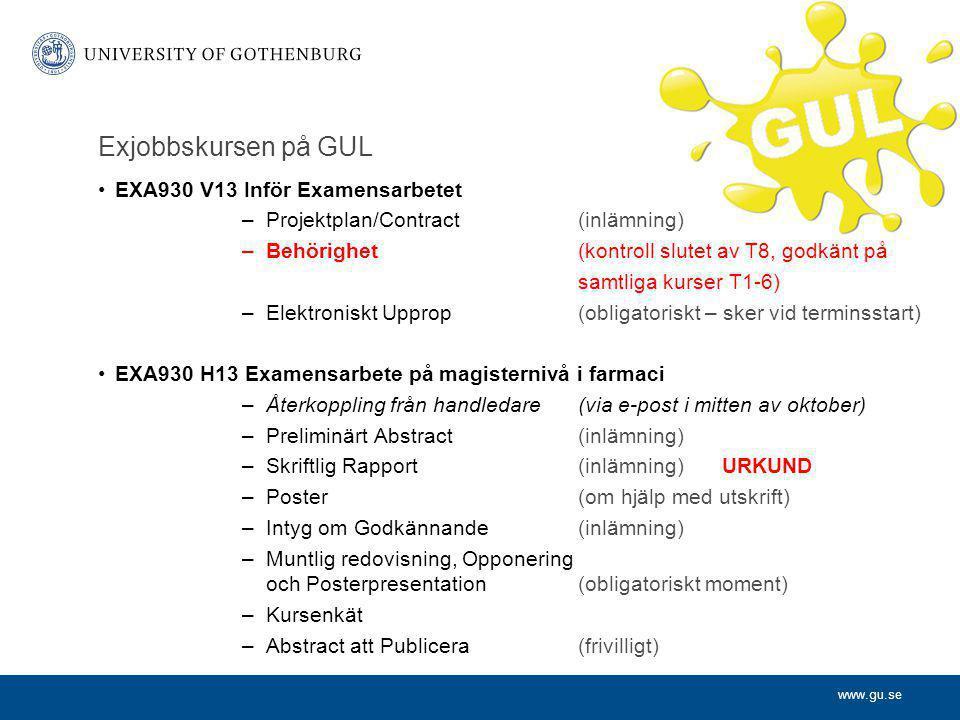 www.gu.se Exjobbskursen på GUL EXA930 V13 Inför Examensarbetet –Projektplan/Contract(inlämning) –Behörighet(kontroll slutet av T8, godkänt på samtliga