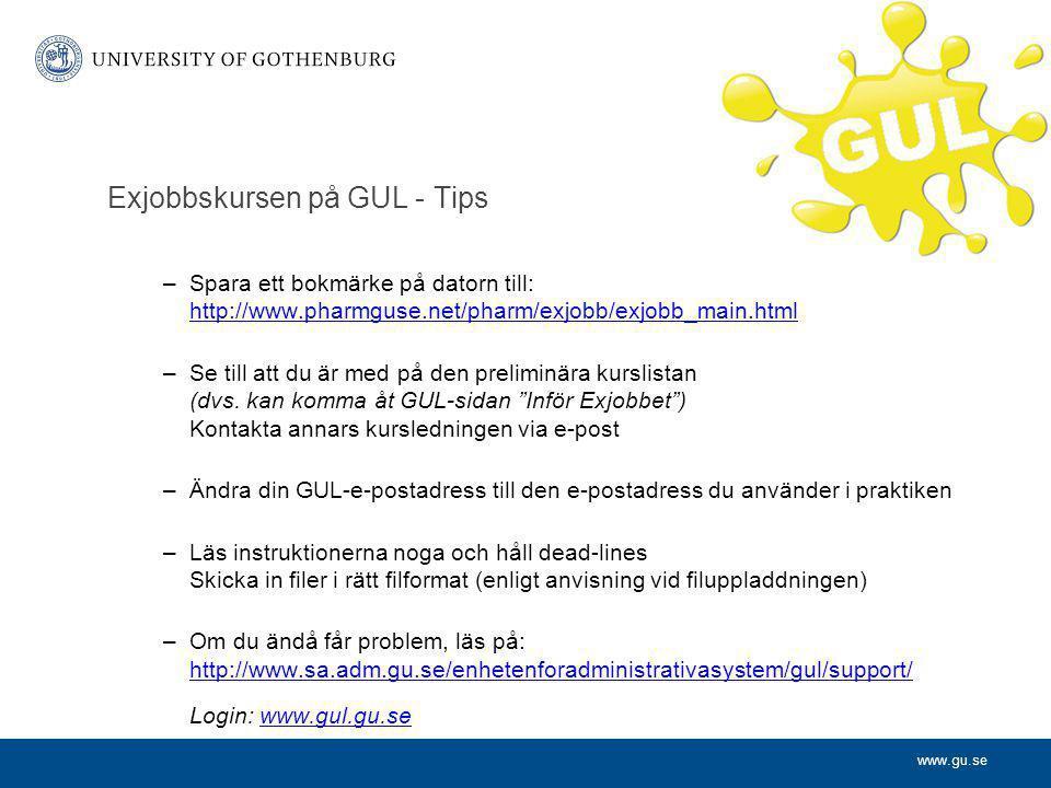 www.gu.se Exjobbskursen på GUL - Tips –Spara ett bokmärke på datorn till: http://www.pharmguse.net/pharm/exjobb/exjobb_main.html http://www.pharmguse.