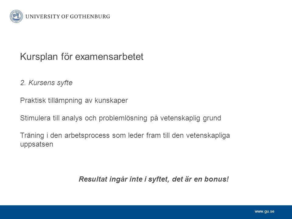 www.gu.se 2. Kursens syfte Praktisk tillämpning av kunskaper Stimulera till analys och problemlösning på vetenskaplig grund Träning i den arbetsproces