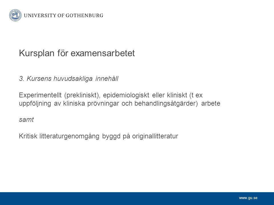 www.gu.se 3. Kursens huvudsakliga innehåll Experimentellt (prekliniskt), epidemiologiskt eller kliniskt (t ex uppföljning av kliniska prövningar och b