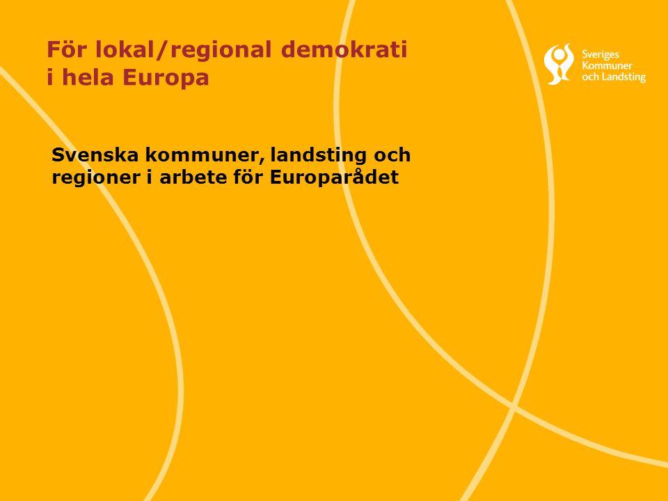 Svenska Kommunförbundet och Landstingsförbundet i samverkan 1 För lokal/regional demokrati i hela Europa Svenska kommuner, landsting och regioner i arbete för Europarådet