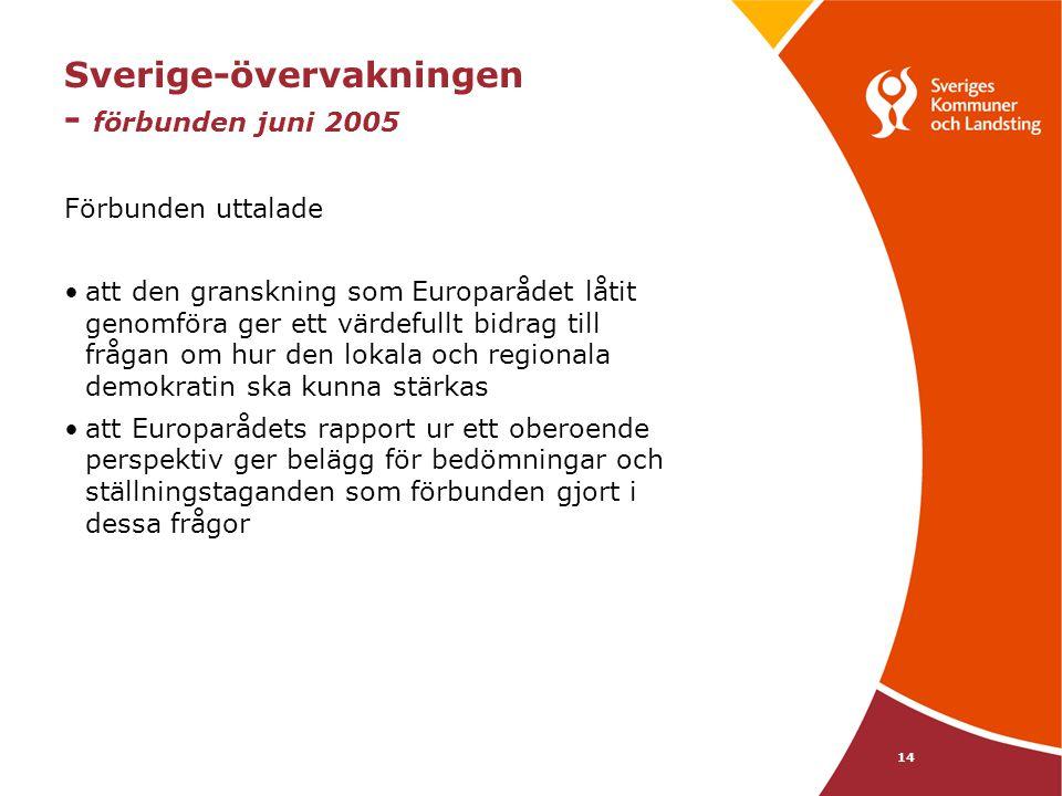 14 Sverige-övervakningen - förbunden juni 2005 Förbunden uttalade att den granskning som Europarådet låtit genomföra ger ett värdefullt bidrag till fr