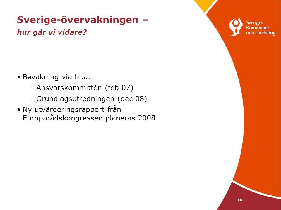 16 Sverige-övervakningen – hur går vi vidare? Bevakning via bl.a. –Ansvarskommittén (feb 07) –Grundlagsutredningen (dec 08) Ny utvärderingsrapport frå
