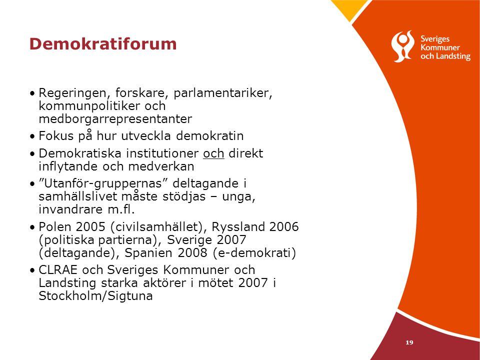 19 Demokratiforum Regeringen, forskare, parlamentariker, kommunpolitiker och medborgarrepresentanter Fokus på hur utveckla demokratin Demokratiska ins