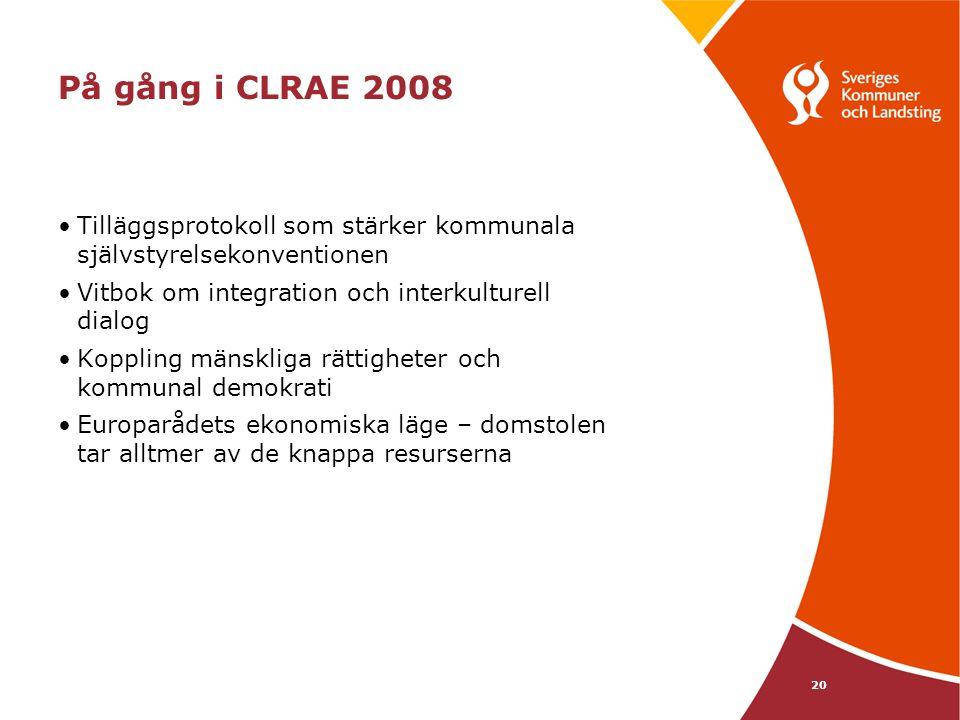 20 På gång i CLRAE 2008 Tilläggsprotokoll som stärker kommunala självstyrelsekonventionen Vitbok om integration och interkulturell dialog Koppling mänskliga rättigheter och kommunal demokrati Europarådets ekonomiska läge – domstolen tar alltmer av de knappa resurserna
