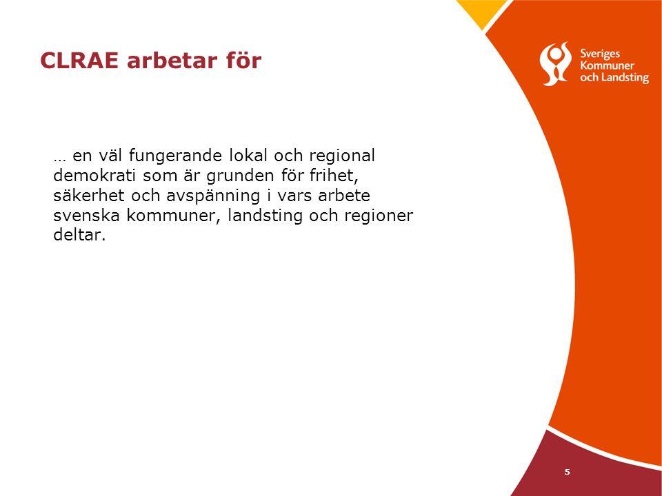 5 CLRAE arbetar för … en väl fungerande lokal och regional demokrati som är grunden för frihet, säkerhet och avspänning i vars arbete svenska kommuner, landsting och regioner deltar.