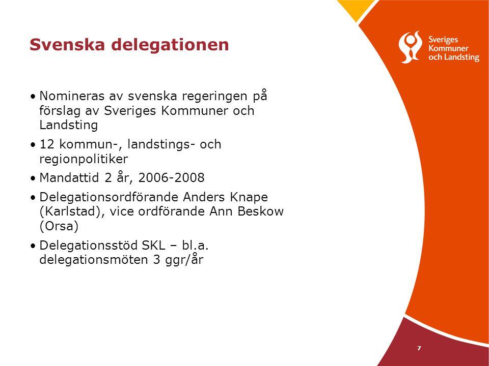 7 Svenska delegationen Nomineras av svenska regeringen på förslag av Sveriges Kommuner och Landsting 12 kommun-, landstings- och regionpolitiker Mandattid 2 år, 2006-2008 Delegationsordförande Anders Knape (Karlstad), vice ordförande Ann Beskow (Orsa) Delegationsstöd SKL – bl.a.