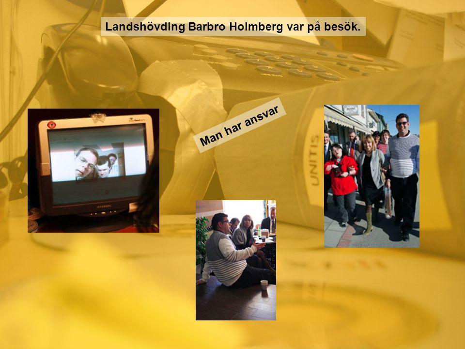 Landshövding Barbro Holmberg var på besök. Man har ansvar