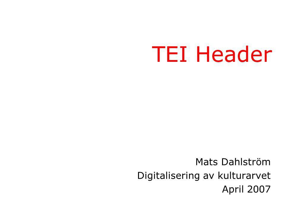 4 sektioner i TEI Header File description Encoding description Profile description Revision description