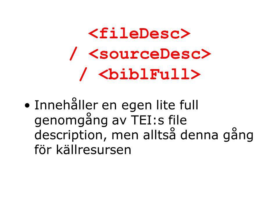 / / Innehåller en egen lite full genomgång av TEI:s file description, men alltså denna gång för källresursen