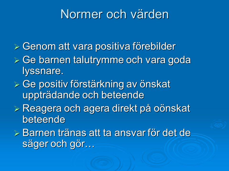 Normer och värden  Genom att vara positiva förebilder  Ge barnen talutrymme och vara goda lyssnare.  Ge positiv förstärkning av önskat uppträdande