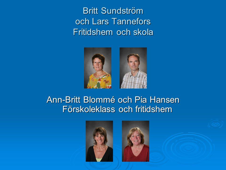 Britt Sundström och Lars Tannefors Fritidshem och skola Ann-Britt Blommé och Pia Hansen Förskoleklass och fritidshem
