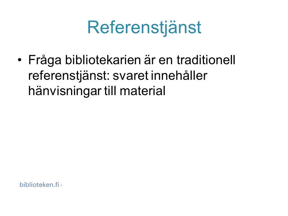 Referenstjänst Fråga bibliotekarien är en traditionell referenstjänst: svaret innehåller hänvisningar till material