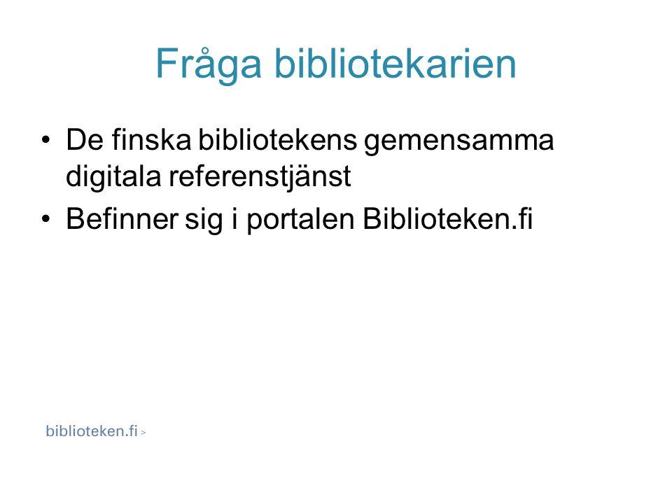 Digital referenstjänst Frågan skickas via webformulär till Biblioteken.fi, http://www.biblioteken.fi/fraga_bibliotekarie n, barnens kanal, http://www.biblioteken.fi/barn/fraga_bibliot ekarien/ http://www.biblioteken.fi/fraga_bibliotekarie n http://www.biblioteken.fi/barn/fraga_bibliot ekarien/ Svaret skickas till frågeställarens e- postadress