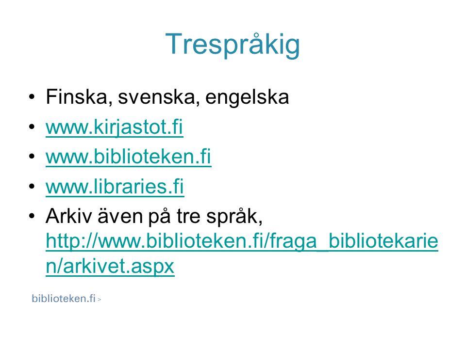 Trespråkig Finska, svenska, engelska www.kirjastot.fi www.biblioteken.fi www.libraries.fi Arkiv även på tre språk, http://www.biblioteken.fi/fraga_bibliotekarie n/arkivet.aspx http://www.biblioteken.fi/fraga_bibliotekarie n/arkivet.aspx