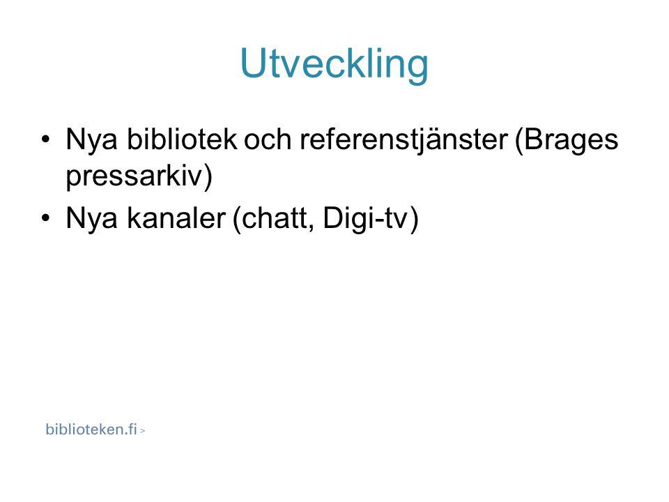 Utveckling Nya bibliotek och referenstjänster (Brages pressarkiv) Nya kanaler (chatt, Digi-tv)