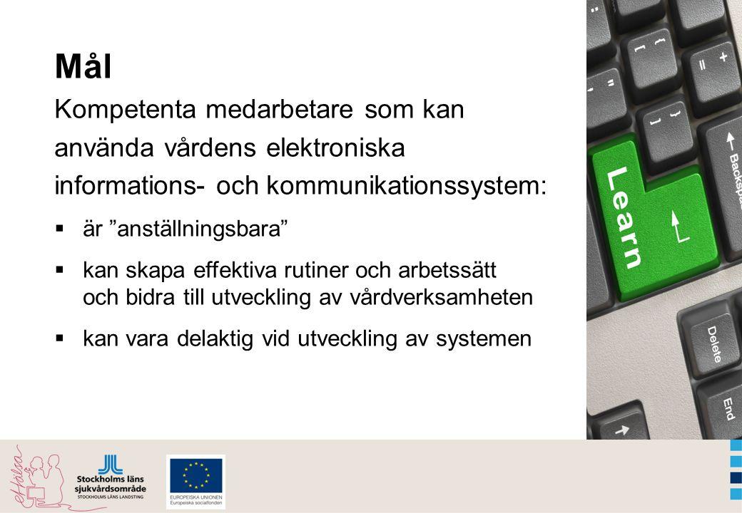Mål Kompetenta medarbetare som kan använda vårdens elektroniska informations- och kommunikationssystem:  är anställningsbara  kan skapa effektiva rutiner och arbetssätt och bidra till utveckling av vårdverksamheten  kan vara delaktig vid utveckling av systemen
