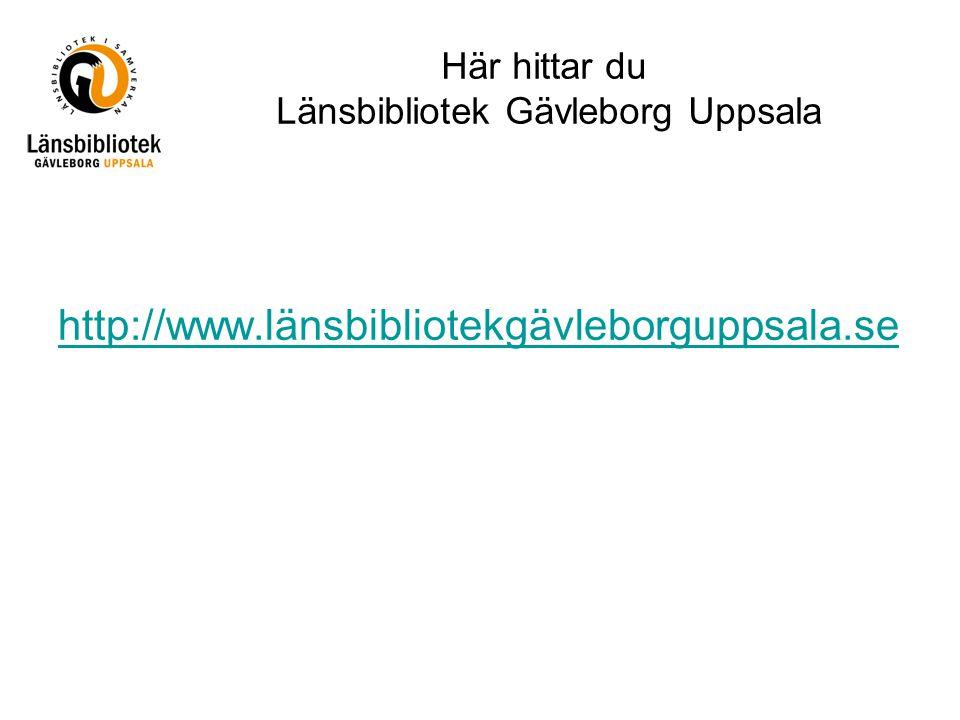 Här hittar du Länsbibliotek Gävleborg Uppsala http://www.länsbibliotekgävleborguppsala.se