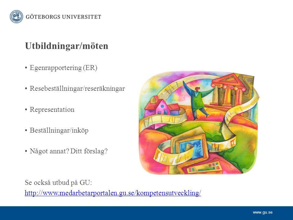 www.gu.se Utbildningar/möten Egenrapportering (ER) Resebeställningar/reseräkningar Representation Beställningar/inköp Något annat.