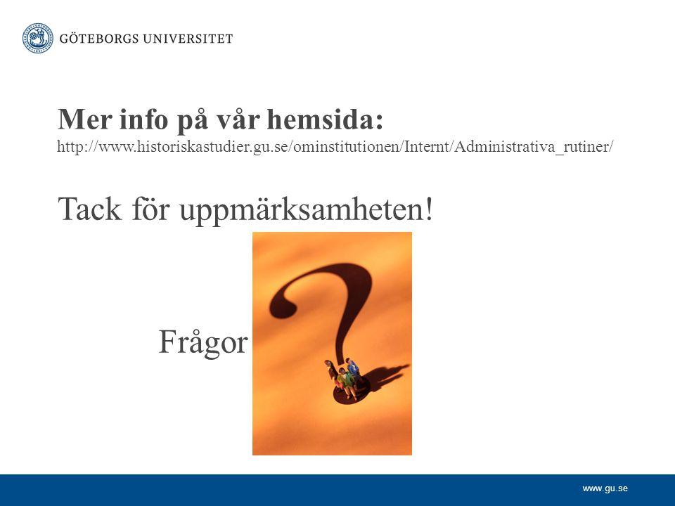 www.gu.se Mer info på vår hemsida: http://www.historiskastudier.gu.se/ominstitutionen/Internt/Administrativa_rutiner/ Tack för uppmärksamheten.