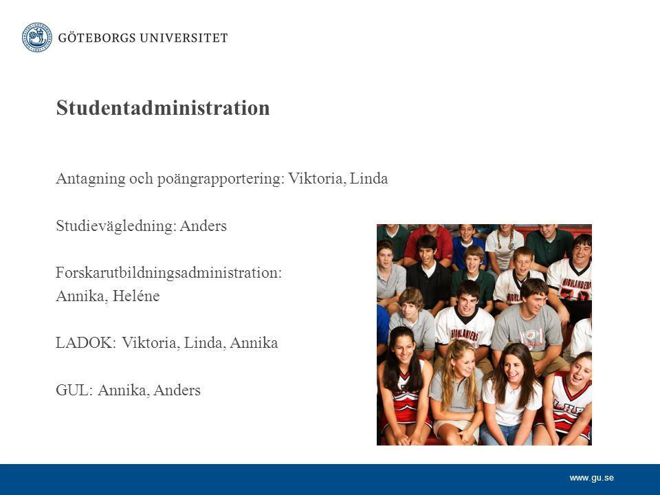 www.gu.se Studentadministration Antagning och poängrapportering: Viktoria, Linda Studievägledning: Anders Forskarutbildningsadministration: Annika, Heléne LADOK: Viktoria, Linda, Annika GUL: Annika, Anders