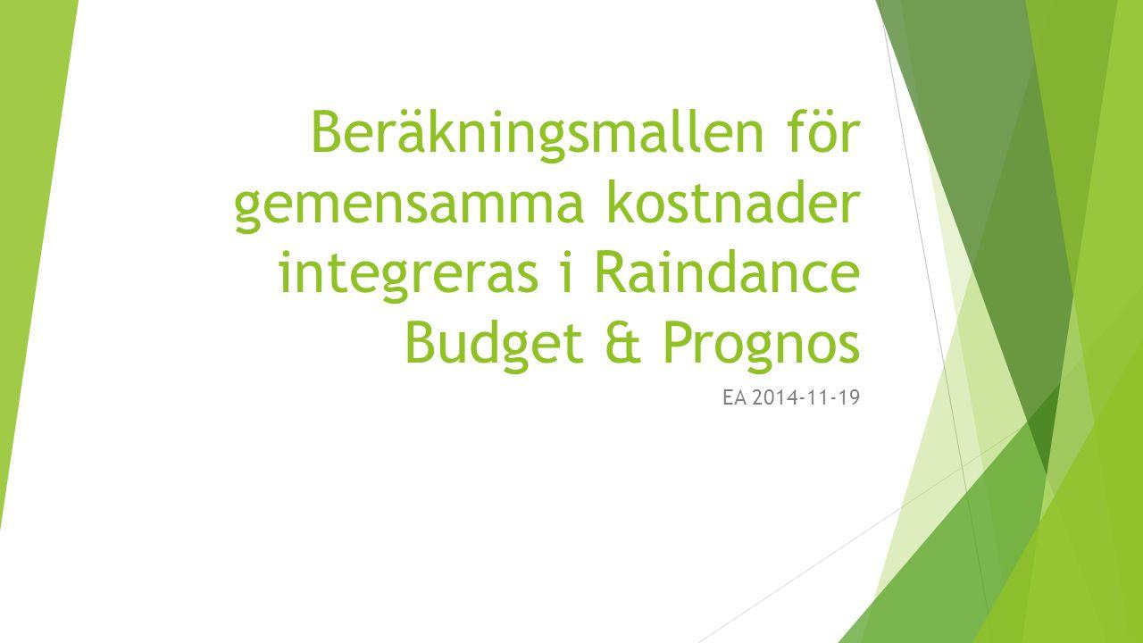Beräkningsmallen för gemensamma kostnader integreras i Raindance Budget & Prognos EA 2014-11-19
