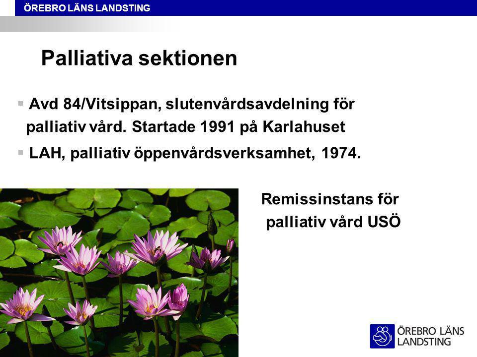 ÖREBRO LÄNS LANDSTING Palliativa sektionen  Avd 84/Vitsippan, slutenvårdsavdelning för palliativ vård.