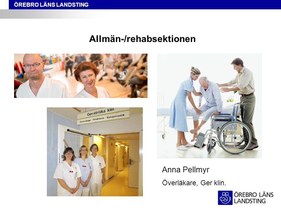 ÖREBRO LÄNS LANDSTING Allmän-/rehabsektionen Anna Pellmyr Överläkare, Ger klin.