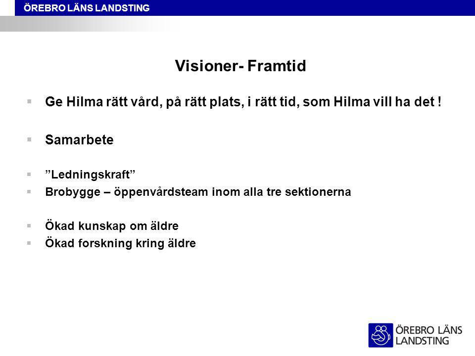 """ÖREBRO LÄNS LANDSTING Visioner- Framtid  Ge Hilma rätt vård, på rätt plats, i rätt tid, som Hilma vill ha det !  Samarbete  """"Ledningskraft""""  Broby"""