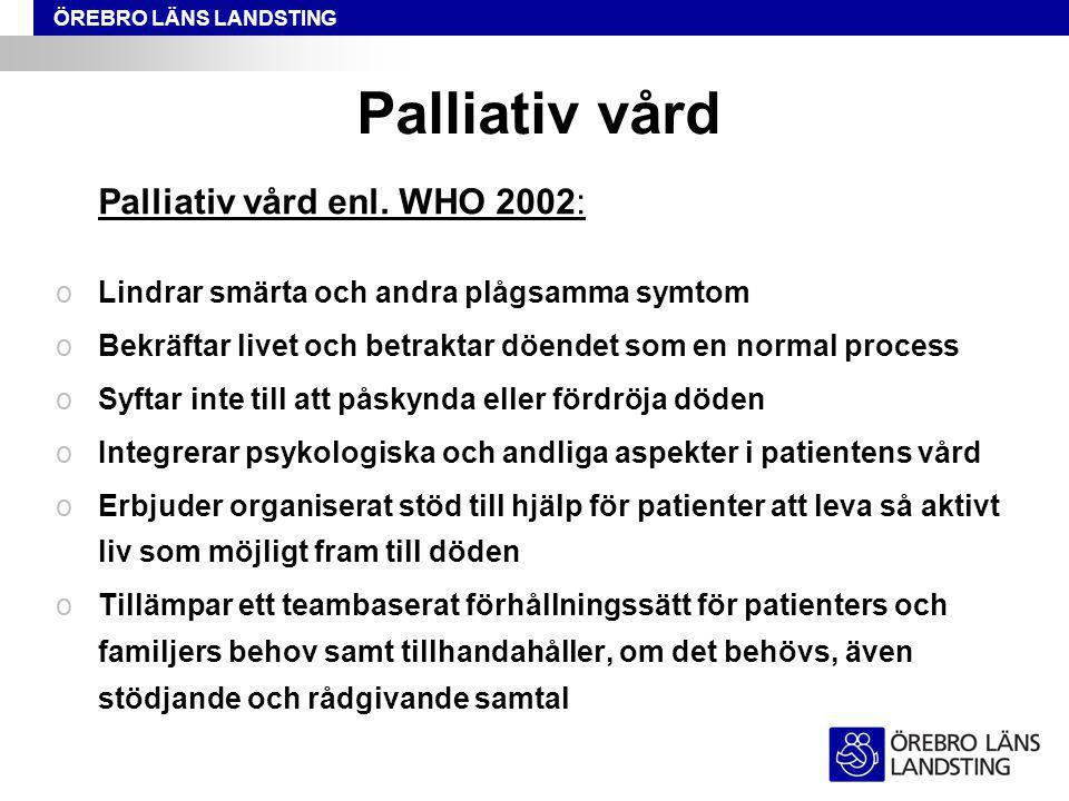 ÖREBRO LÄNS LANDSTING Palliativ vård Palliativ vård enl.