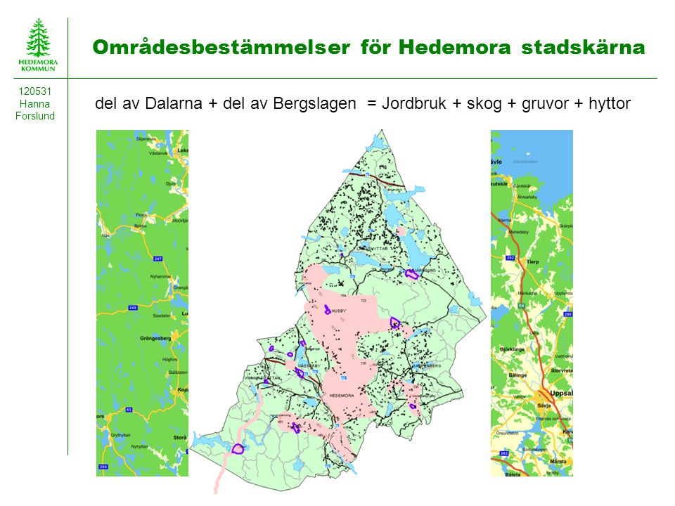 Områdesbestämmelser för Hedemora stadskärna 120531 Hanna Forslund del av Dalarna + del av Bergslagen = Jordbruk + skog + gruvor + hyttor