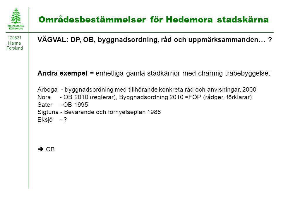 Områdesbestämmelser för Hedemora stadskärna 120531 Hanna Forslund VÄGVAL: DP, OB, byggnadsordning, råd och uppmärksammanden… ? Andra exempel = enhetli