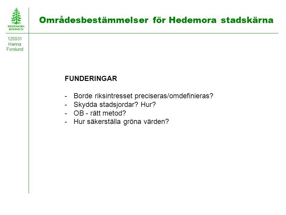 Områdesbestämmelser för Hedemora stadskärna 120531 Hanna Forslund FUNDERINGAR -Borde riksintresset preciseras/omdefinieras? -Skydda stadsjordar? Hur?