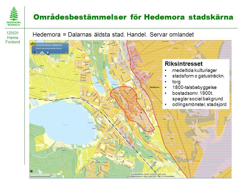 Områdesbestämmelser för Hedemora stadskärna 120531 Hanna Forslund Hedemora = Dalarnas äldsta stad. Handel. Servar omlandet Riksintresset medeltida kul