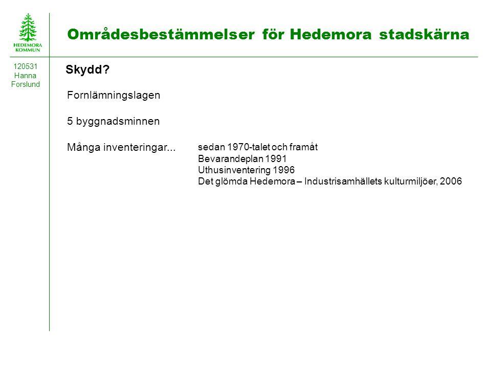 Områdesbestämmelser för Hedemora stadskärna 120531 Hanna Forslund sedan 1970-talet och framåt Bevarandeplan 1991 Uthusinventering 1996 Det glömda Hede