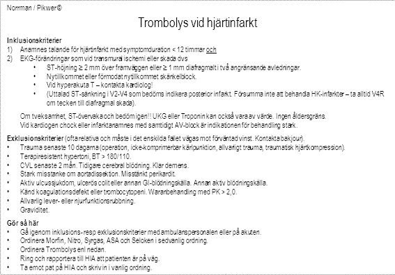 Norrman / Pikwer © Trombolys vid hjärtinfarkt Inklusionskriterier 1)Anamnes talande för hjärtinfarkt med symptomduration < 12 timmar och 2)EKG-förändringar som vid transmural ischemi eller skada dvs ST-höjning ≥ 2 mm över framväggen eller ≥ 1 mm diafragmalt i två angränsande avledningar.