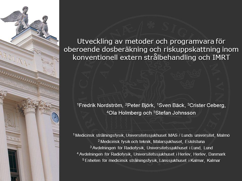 Utveckling av metoder och programvara för oberoende dosberäkning och riskuppskattning inom konventionell extern strålbehandling och IMRT 1 Fredrik Nor