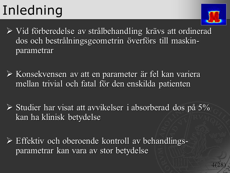4(28)  Vid förberedelse av strålbehandling krävs att ordinerad dos och bestrålningsgeometrin överförs till maskin- parametrar  Konsekvensen av att e
