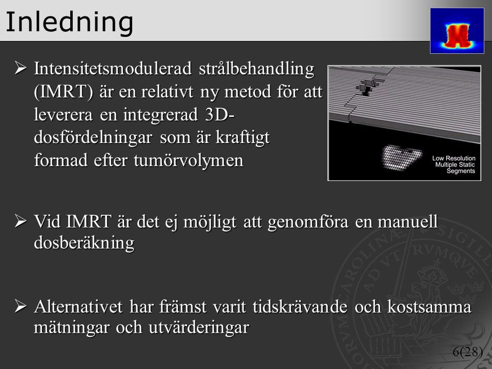6(28) Inledning  Intensitetsmodulerad strålbehandling (IMRT) är en relativt ny metod för att leverera en integrerad 3D- dosfördelningar som är krafti