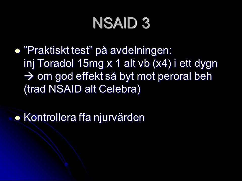 """NSAID 3 """"Praktiskt test"""" på avdelningen: inj Toradol 15mg x 1 alt vb (x4) i ett dygn  om god effekt så byt mot peroral beh (trad NSAID alt Celebra) """""""