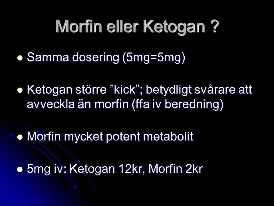 """Morfin eller Ketogan ? Samma dosering (5mg=5mg) Samma dosering (5mg=5mg) Ketogan större """"kick""""; betydligt svårare att avveckla än morfin (ffa iv bered"""