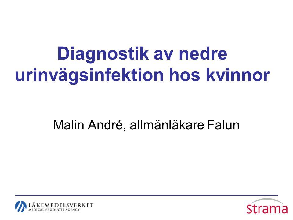 Diagnostik av nedre urinvägsinfektion hos kvinnor Malin André, allmänläkare Falun