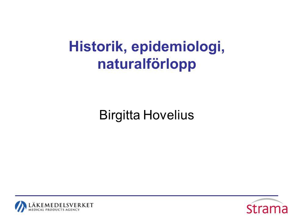 Historik, epidemiologi, naturalförlopp Birgitta Hovelius