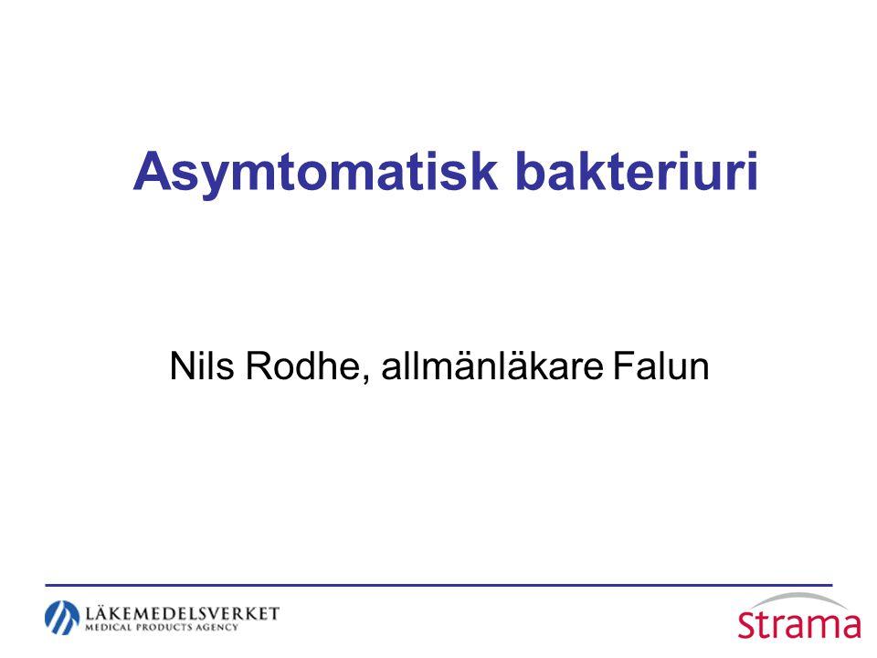 Asymtomatisk bakteriuri Nils Rodhe, allmänläkare Falun