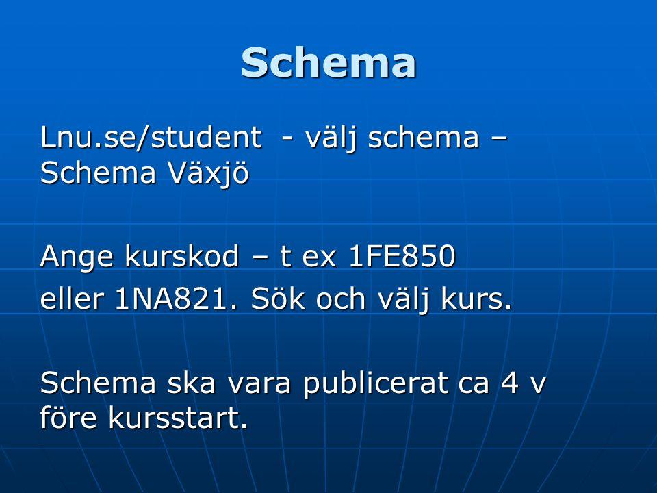 Schema Lnu.se/student - välj schema – Schema Växjö Ange kurskod – t ex 1FE850 eller 1NA821. Sök och välj kurs. Schema ska vara publicerat ca 4 v före